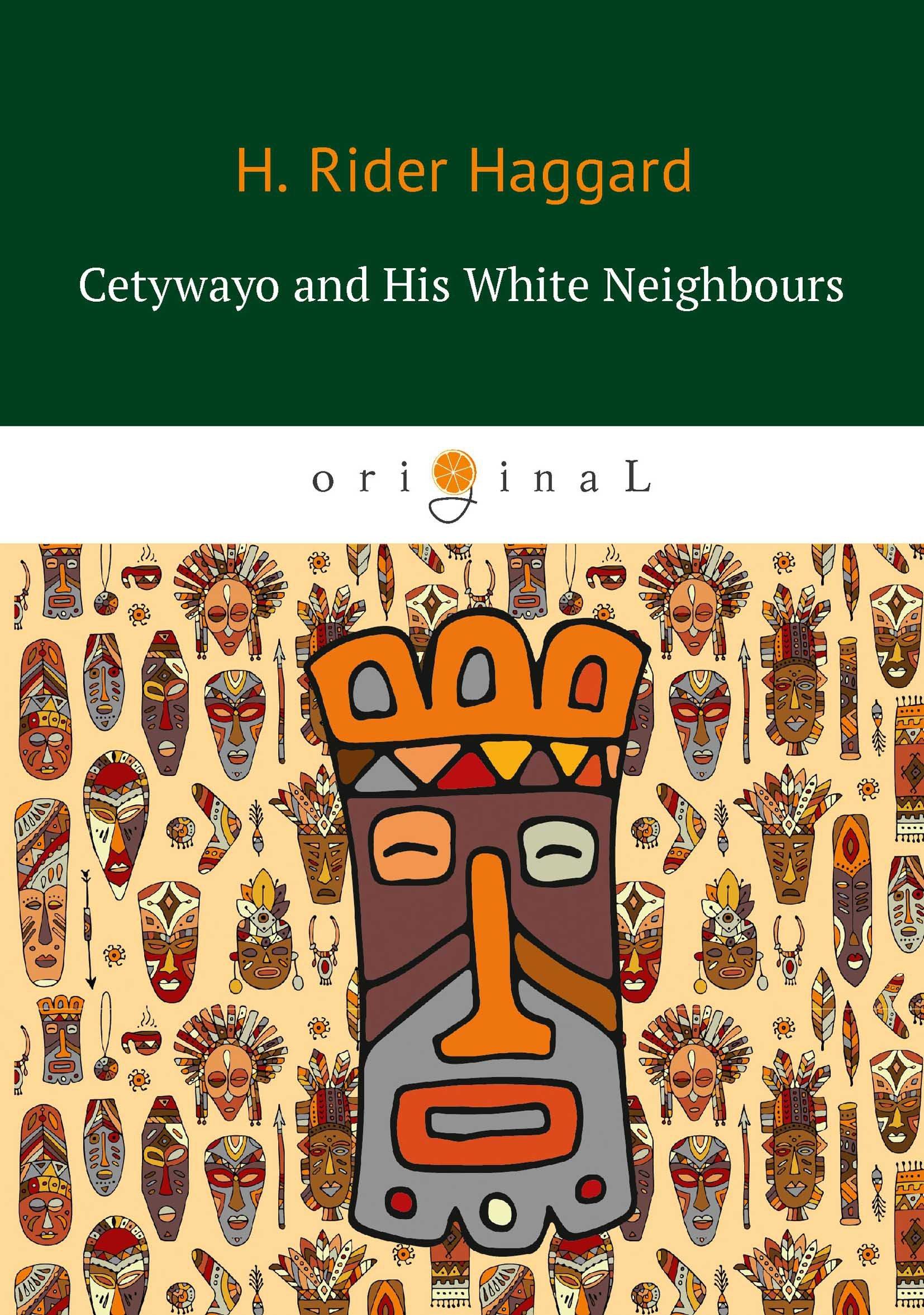 Фото - Haggard H.R. Cetywayo and His White Neighbours = Кетчвайо и его белые соседи: роман на англ.яз henry haggard finished