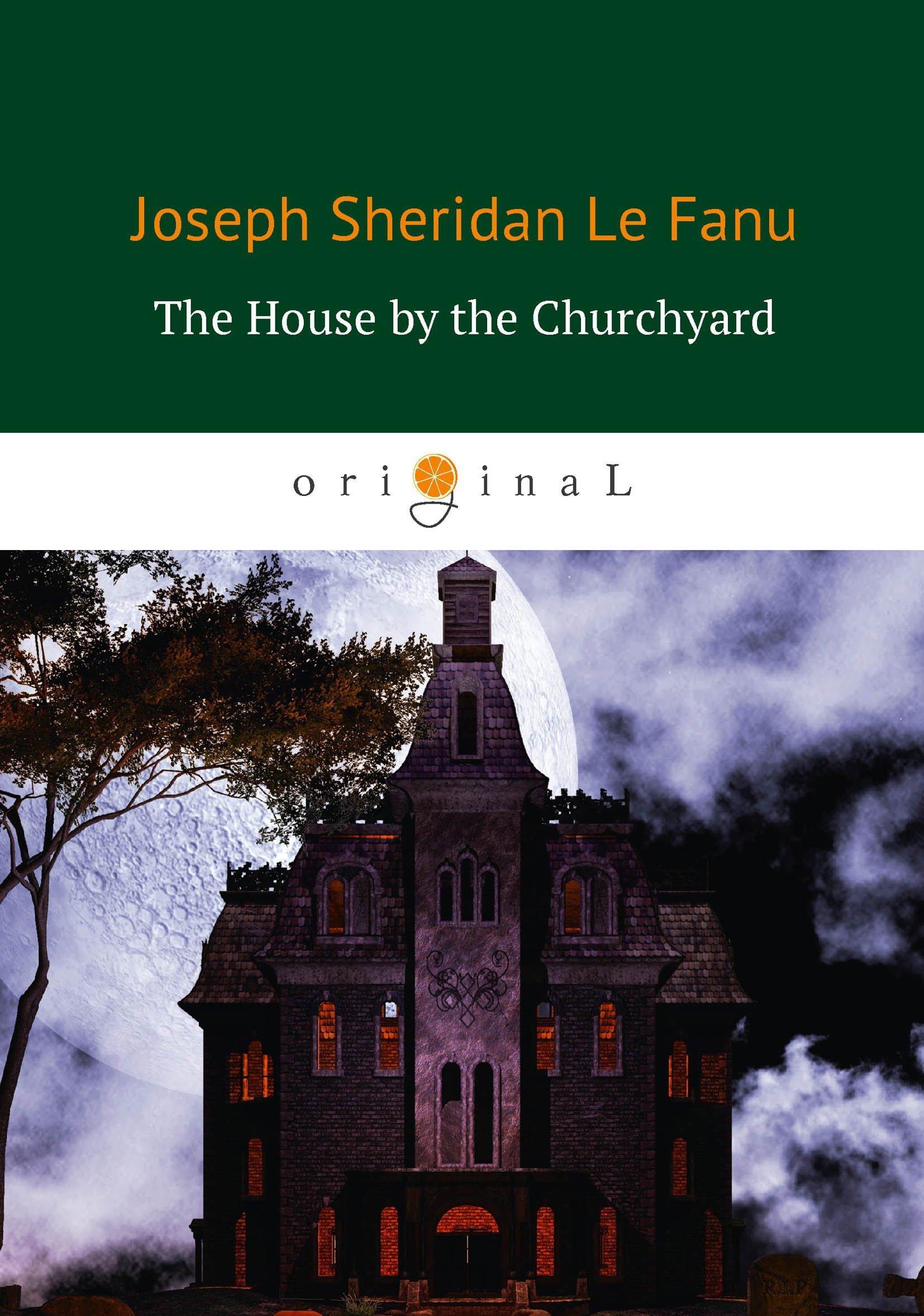 Ле Фаню Джозеф Шеридан The House by the Churchyard = Дом у кладбища: роман на англ.яз недорого