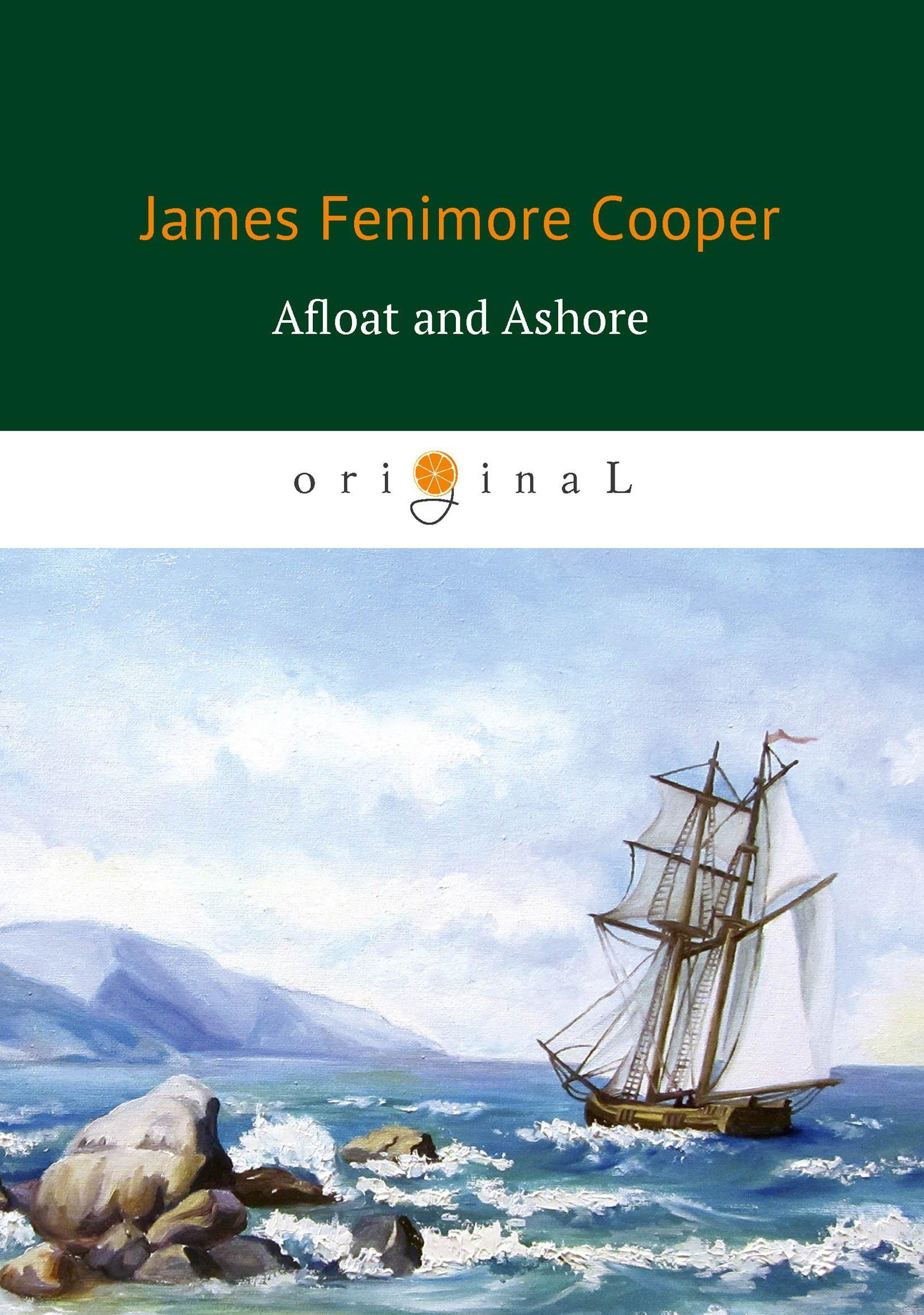 Купер Джеймс Фенимор Afloat and Ashore = На море и на суше: роман на англ.яз джеймс фенимор купер the red rover afloat and ashore