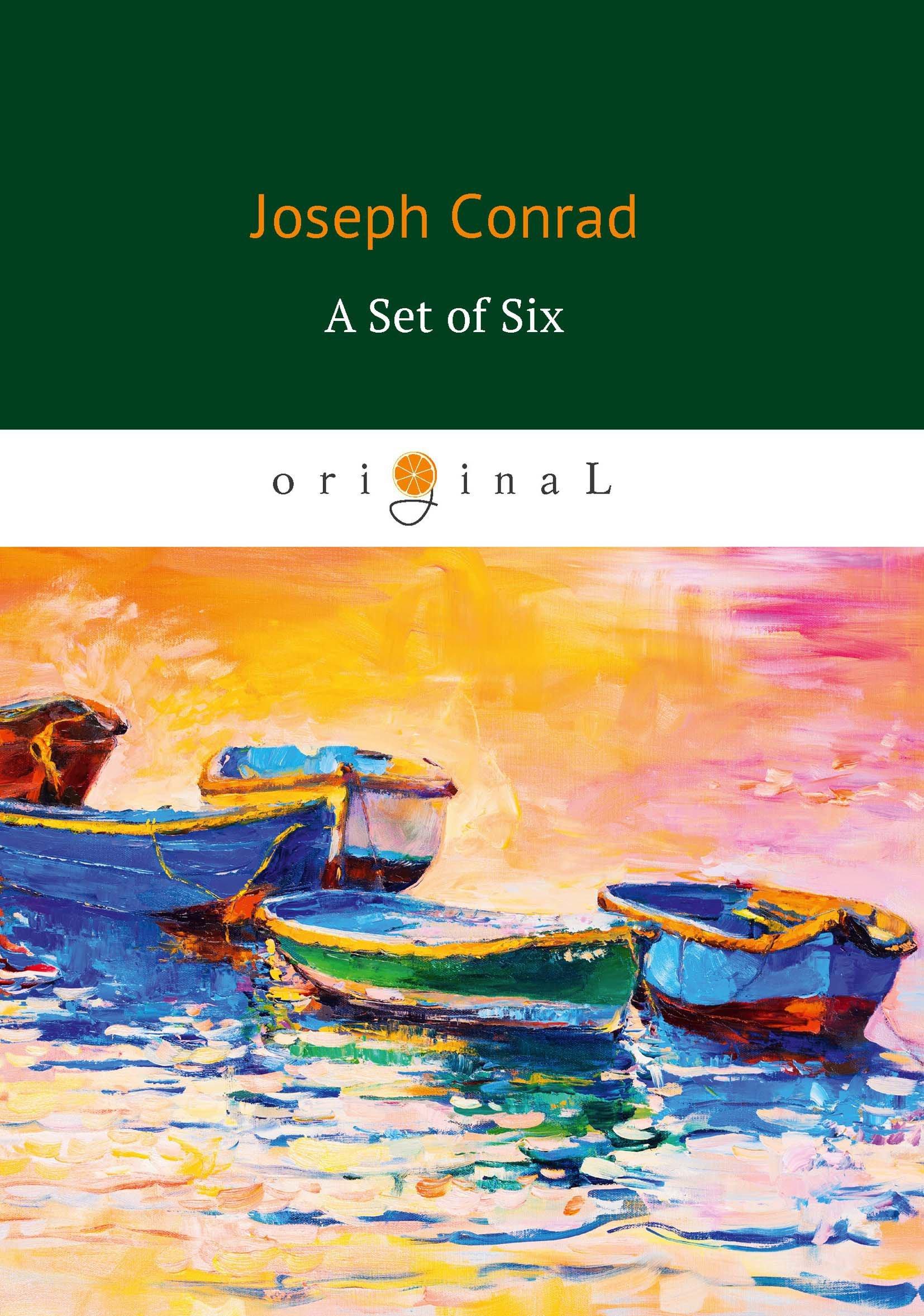 Джозеф Конрад A Set of Six = Набор из шести: роман на англ.яз