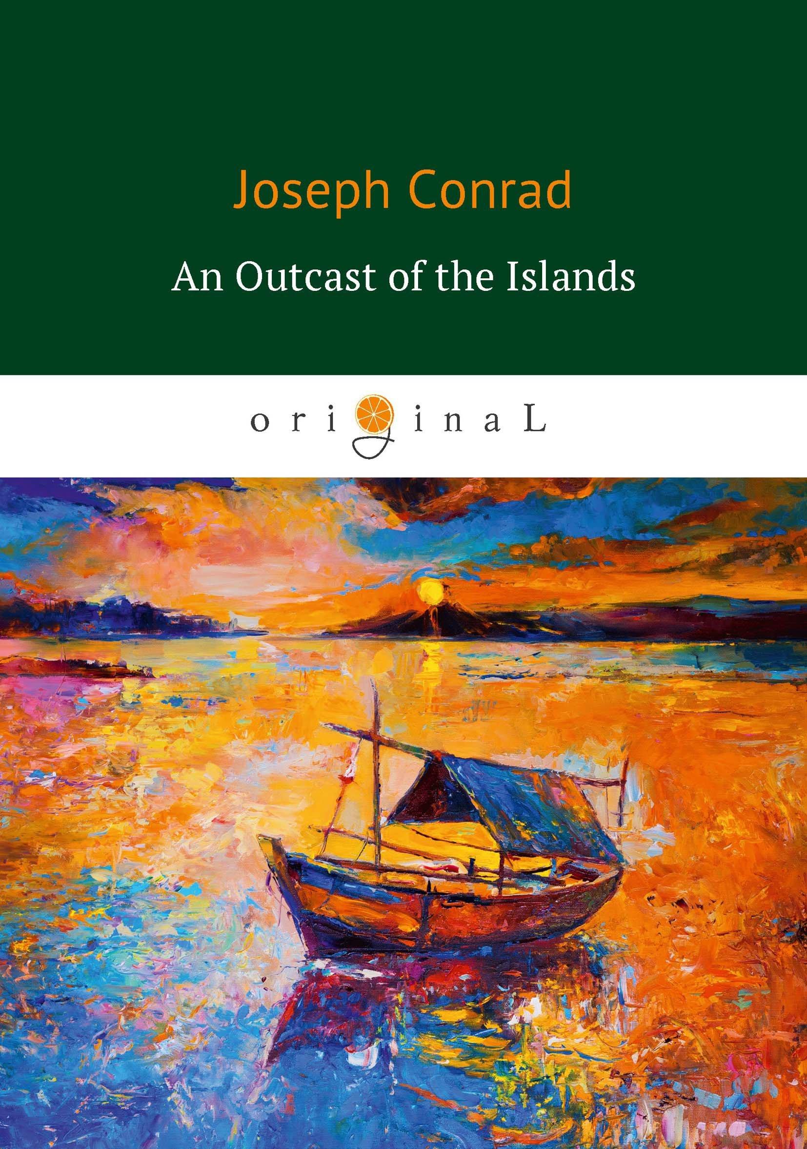 Конрад Джозеф An Outcast of the Islands = Изгнанник островов: роман на англ.яз джозеф конрад wykolejeniec an outcast of the islands