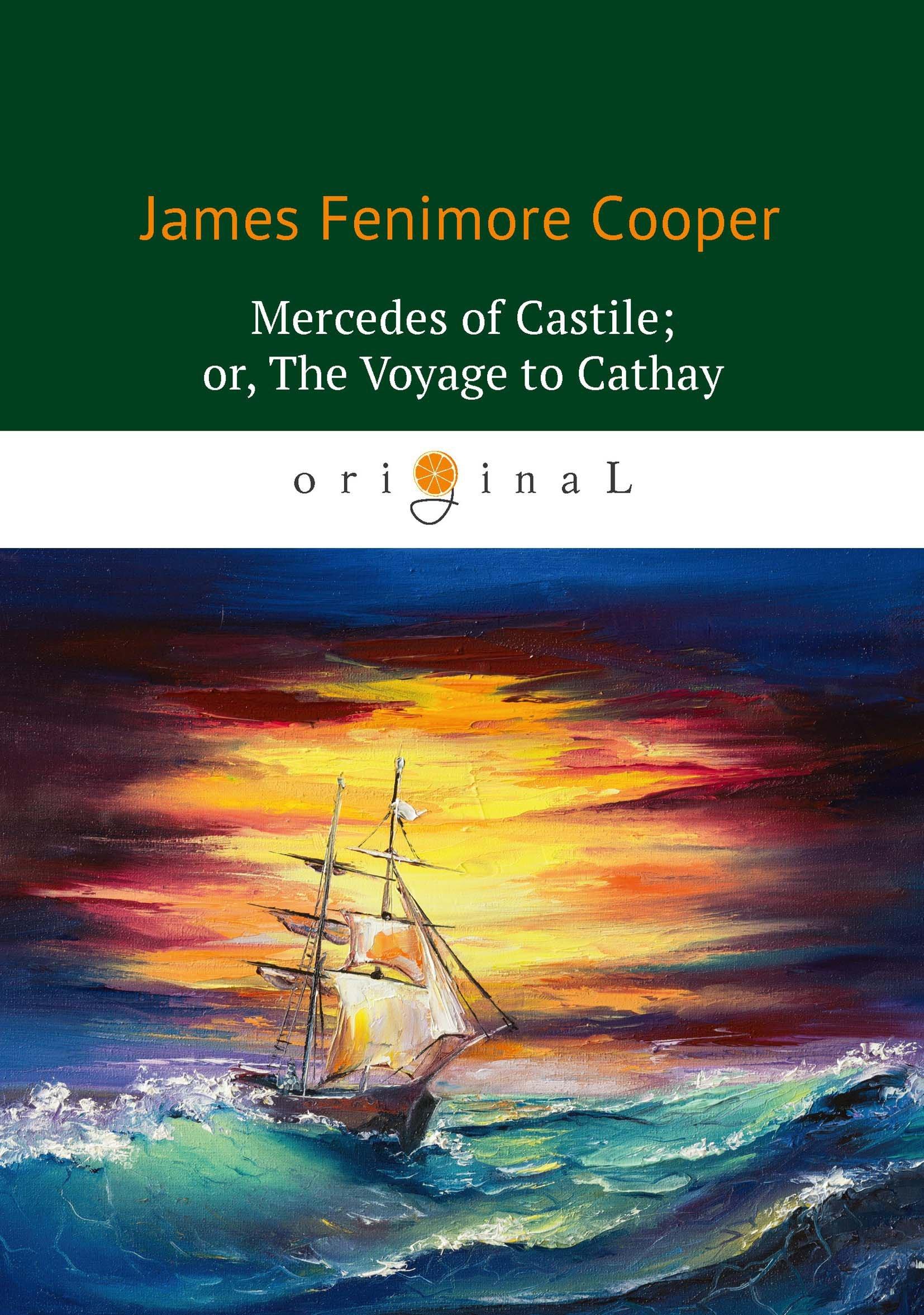 Купер Джеймс Фенимор Mercedes of Castile; or, The Voyage to Cathay = Мерседес из Кастилии, или Путешествие в Катай: роман на англ.яз недорого