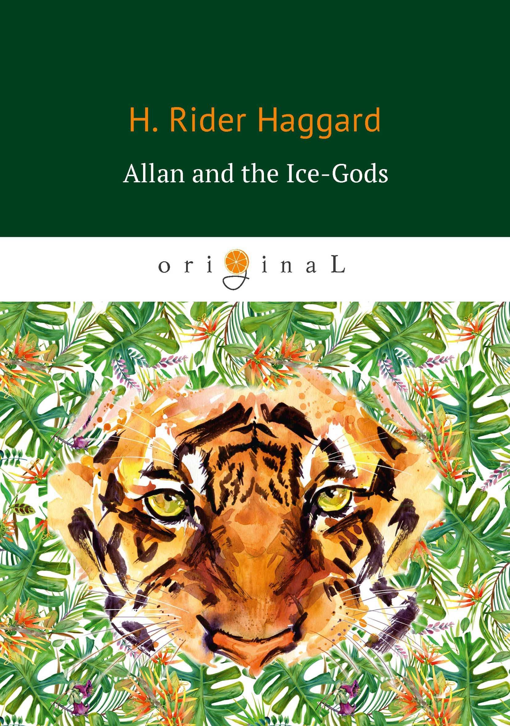 Хаггард Генри Райдер Allan and the Ice-Gods = Аллан и боги льда: история начал. на англ.яз allan and the ice gods
