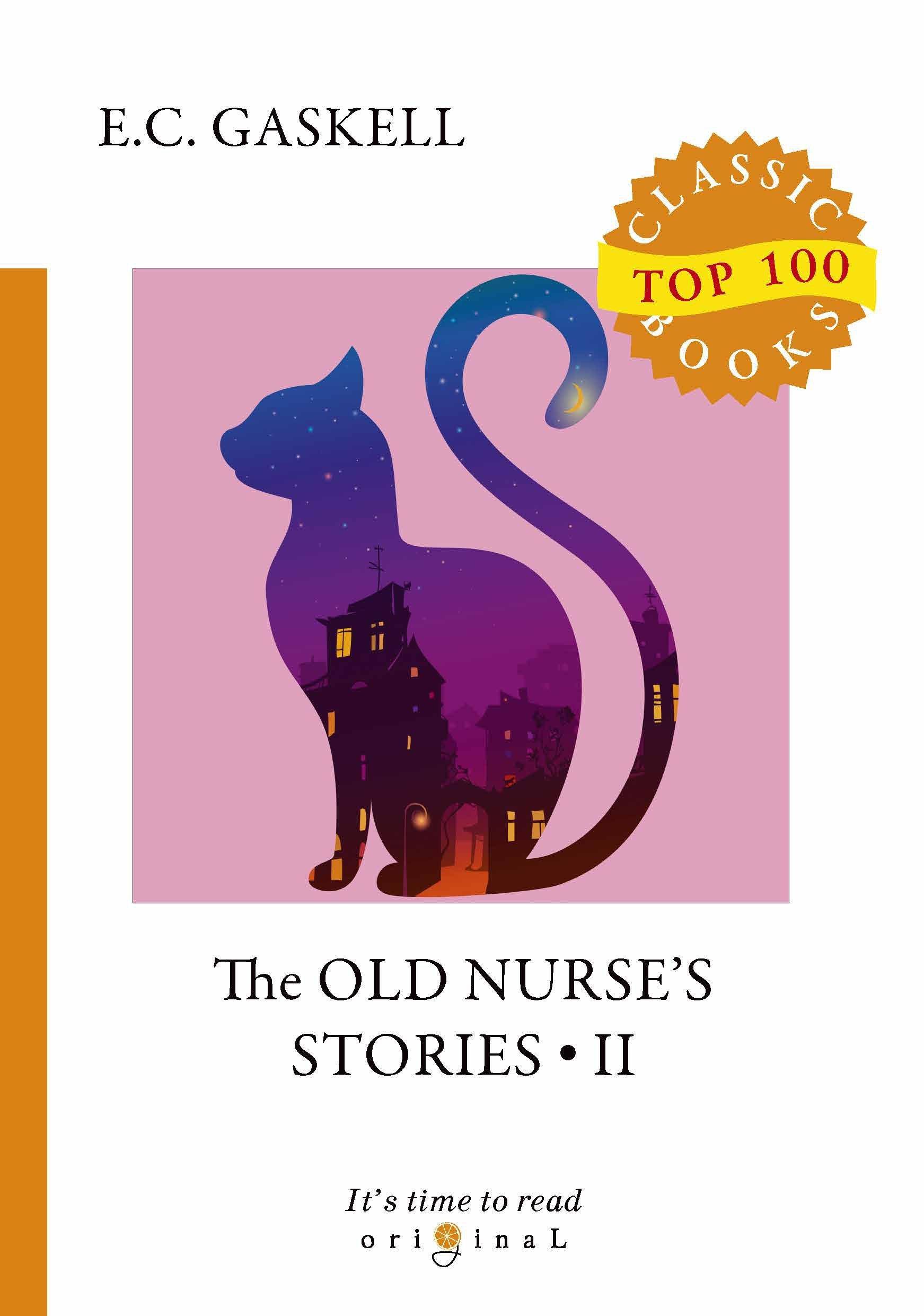 Гаскелл Элизабет The Old Nurse s Stories 2 = Рассказы старой няни 2: на англ.яз гаскелл элизабет short stories the old nurse's story and other tales сборник рассказы старой медсестры и другие истории на англ яз