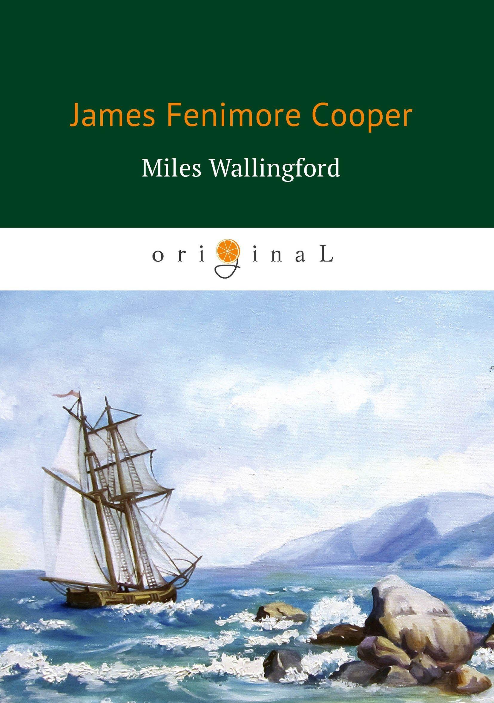 Купер Джеймс Фенимор Miles Wallingford = Майлз Уоллингфорд: на англ.яз джеймс фенимор купер the red rover afloat and ashore