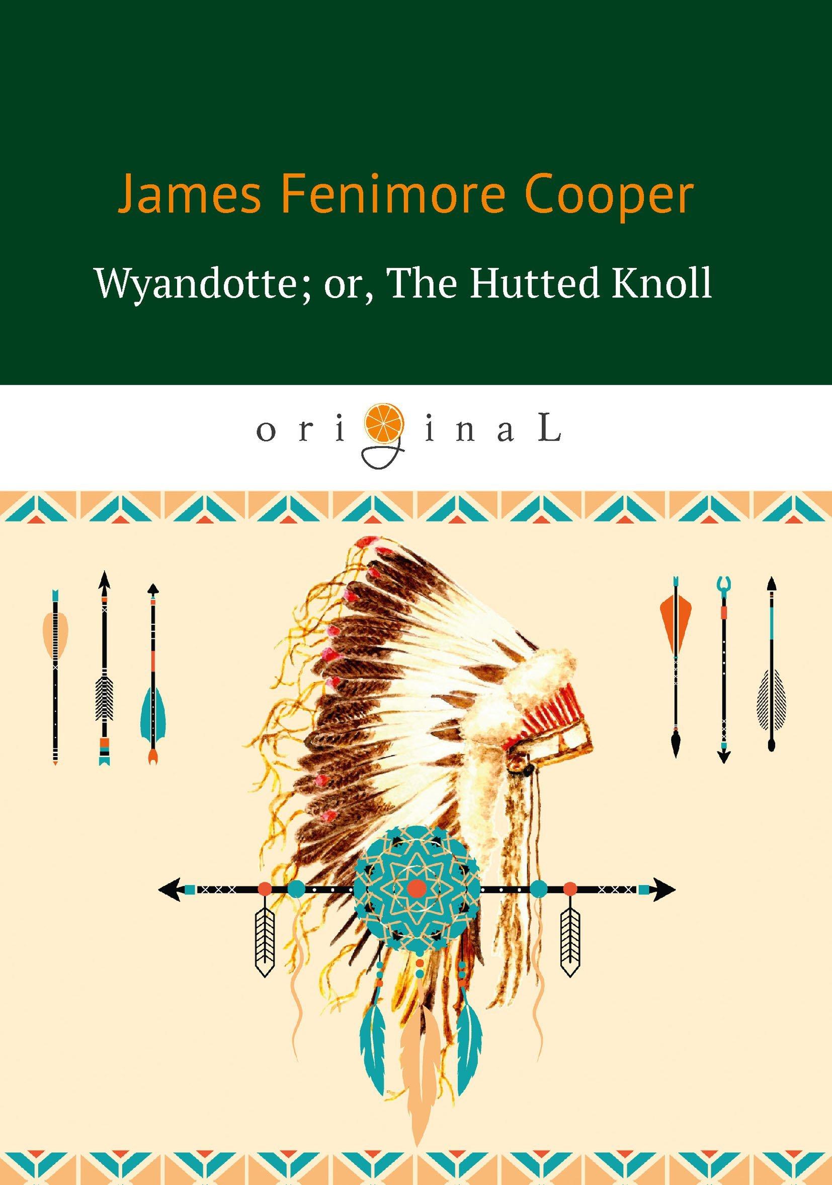 Фото - Купер Джеймс Фенимор Wyandotte; or, The Hutted Knoll = Вайандотте, или Дом на холме: на англ.яз knoll