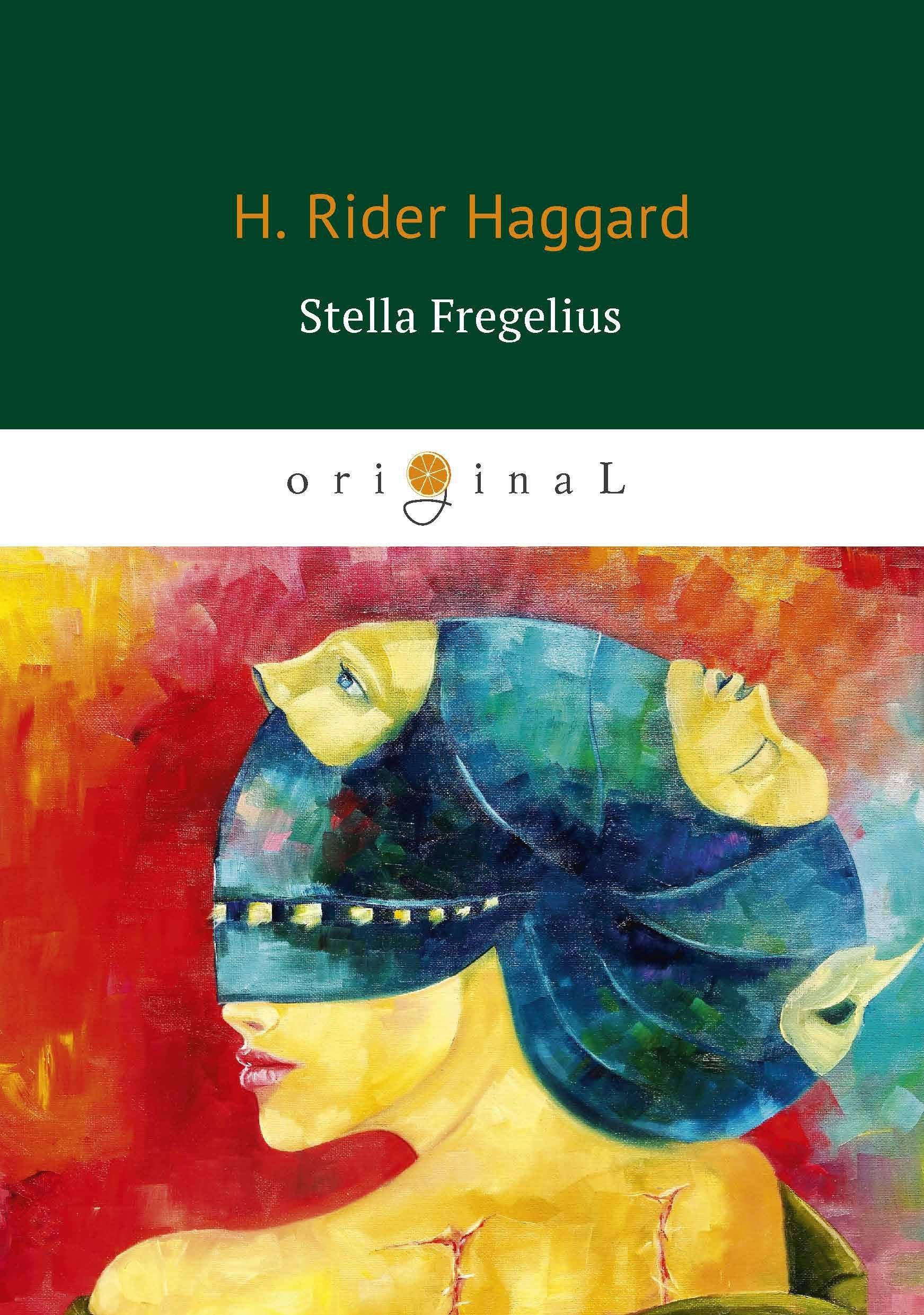 Фото - Хаггард Генри Райдер Stella Fregelius = Стелла Фрегелиус: история трех судеб: на англ.яз stella a tack warrior