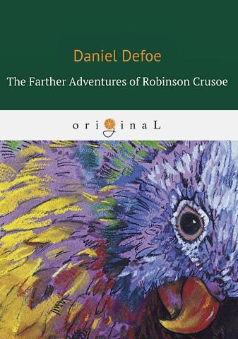 Defoe D. - The Farther Adventures of Robinson Crusoe= Дальнейшие приключения Робинзона Крузо: на англ.яз обложка книги