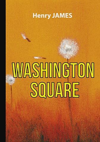 James H. - Washington Square = Вашингтонская площадь: роман на англ.яз обложка книги