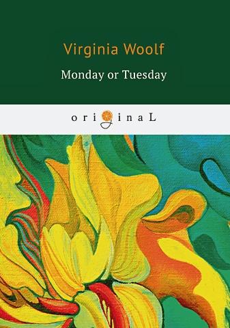 Woolf V. - Monday or Tuesday = Понедельник или Вторник: на англ.яз обложка книги