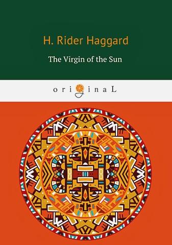 Haggard H.R. - The Virgin of the Sun = Дева Солнца: на англ.яз обложка книги