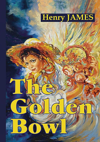 James H. - The Golden Bowl = Золотая чаша: роман на англ.яз обложка книги