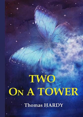 Hardy T. - Two On A Tower = Двое в башне: роман на англ.яз обложка книги