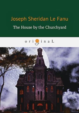 Le Fanu J.F. - The House by the Churchyard = Дом у кладбища: роман на англ.яз обложка книги