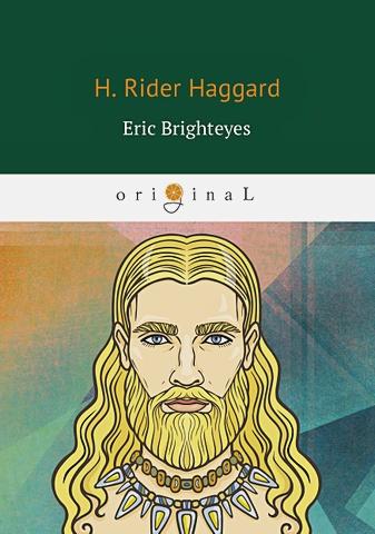 Haggard H.R. - Eric Brighteyes = Эрик Светлоокий: роман на англ.яз обложка книги