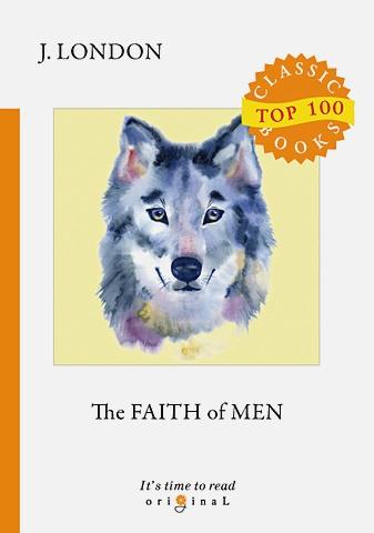 London J. - The Faith of Men = Мужская верность: на англ.яз обложка книги