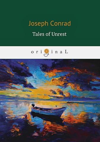 Conrad J. - Tales of Unrest = Истории беспорядка: Идиоты, Лагуна, Аванпост прогресса, Возвращение, Кариан: на англ.яз обложка книги
