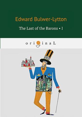 Bulwer-Lytton E. - The Last of the Barons 1 = Последний барон 1 обложка книги
