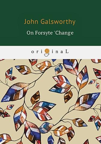 Galsworthy J. - On Forsyte 'Change = На бирже Форсайтов: на англ.яз обложка книги