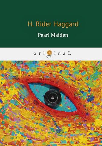 Haggard H.R. - Pearl Maiden = Жемчужина Востока: на англ.яз обложка книги