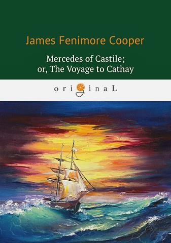 Cooper J.F. - Mercedes of Castile; or, The Voyage to Cathay = Мерседес из Кастилии, или Путешествие в Катай: роман на англ.яз обложка книги