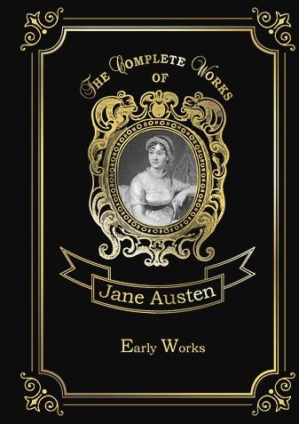 Austen J. - Early Works = Ранние рассказы. Т. 1: на англ.яз обложка книги