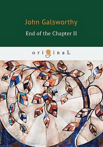 Galsworthy J. - End of the Chapter 2 = Конец главы 2: книга на английском языке обложка книги
