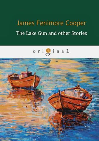 Cooper J.F. - The Lake Gun and other Stories = Озеро-ружье и другие истории: на англ.яз обложка книги
