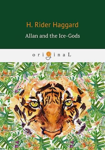 Haggard H.R. - Allan and the Ice-Gods = Аллан и боги льда: история начал. на англ.яз обложка книги