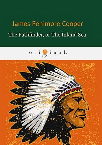 Cooper J.F. - The Pathfinder, or The Inland Sea = Следопыт, или На берегах Онтарио: на англ.яз обложка книги