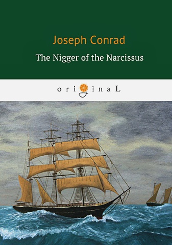 Conrad J. - The Nigger of the Narcissus = Негр с Нарцисса: роман на англ.яз обложка книги