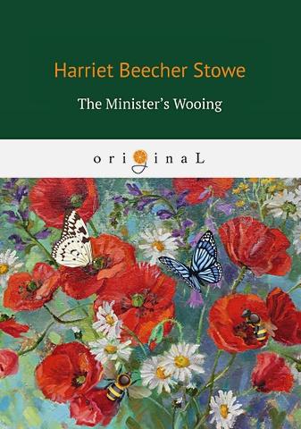 Stowe H. - The Minister's Wooing = Сватовство священника обложка книги