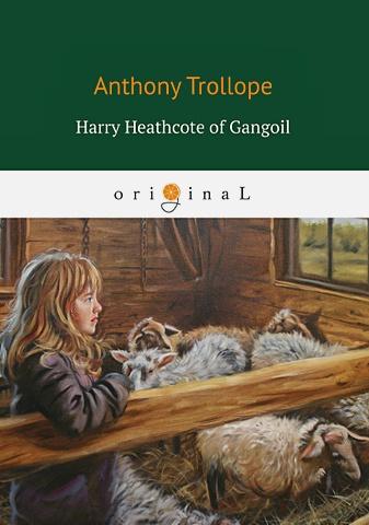 Trollope A. - Harry Heathcote of Gangoil = Гарри Хиткоут из Гэнгула обложка книги