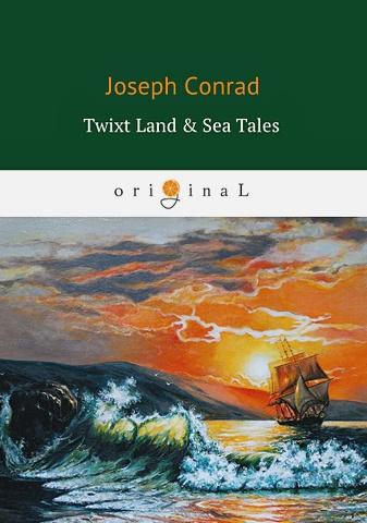 Conrad J. - Twixt Land & Sea Tales = Сборник: Тайный сообщник, Улыбка фортуны, Фрейя семи островов обложка книги