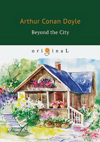 Doyle A.C. - Beyond the City = Приключения в загородном доме: на англ.яз обложка книги