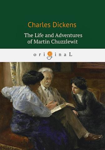 Dickens C. - The Life and Adventures of Martin Chuzzlewit = Жизнь и приключения Мартина Чезлвита: на англ.яз обложка книги