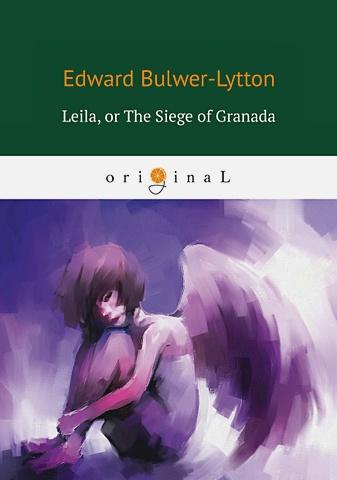 Bulwer-Lytton E. - Leila: or The Siege of Granada = Лейла, или осада Гренады: на англ.яз обложка книги