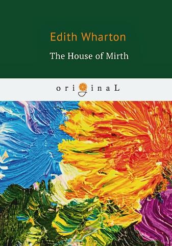 Wharton E. - The House of Mirth = Обитель радости: на англ.яз обложка книги