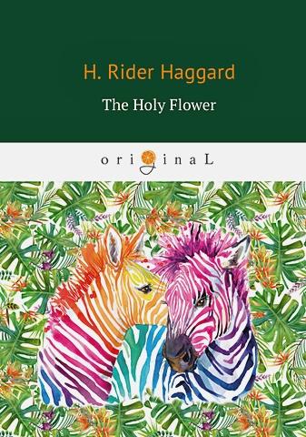 Haggard H.R. - The Holy Flower = Священный цветок: на англ.яз обложка книги