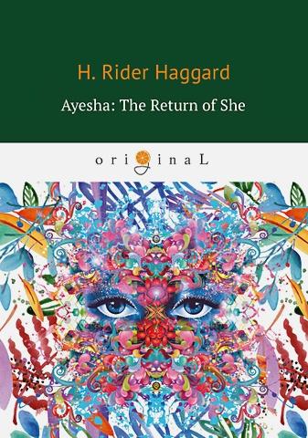 Haggard H.R. - Ayesha: The Return of She = Айеша: Возвращение: роман на англ.яз обложка книги