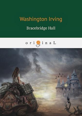 Irving W. - Bracebridge Hall = Брейсбридж-холл обложка книги