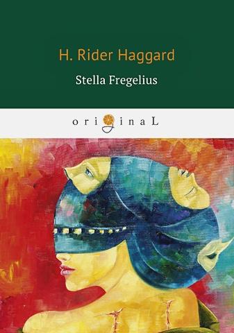 Haggard H.R. - Stella Fregelius = Стелла Фрегелиус: история трех судеб: на англ.яз обложка книги