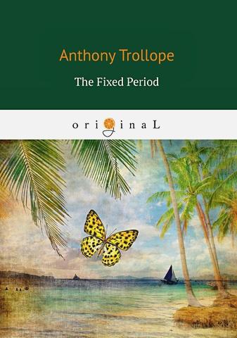 Trollope A. - The Fixed Period = Установленный срок обложка книги