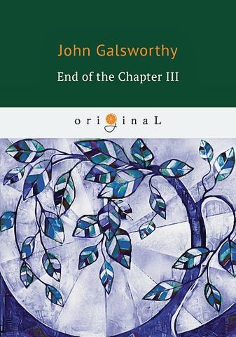 Galsworthy J. - End of the Chapter 3 = Конец главы 3: книга на английском языке обложка книги