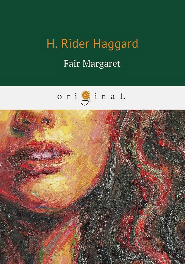 Haggard H.R. - Fair Margaret = Прекрасная Маргарет: на англ.яз обложка книги