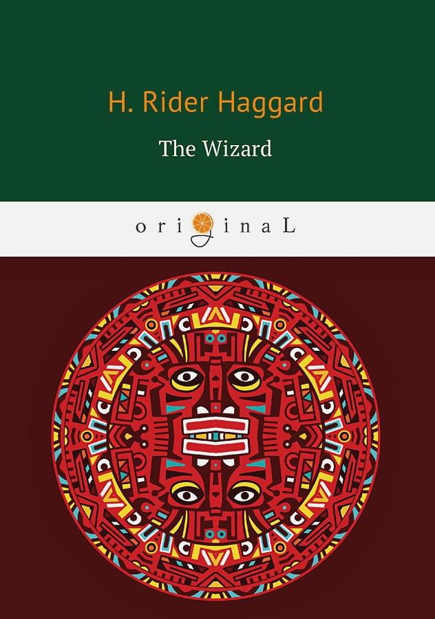 Haggard H.R. - The Wizard = Колдун: на англ.яз обложка книги