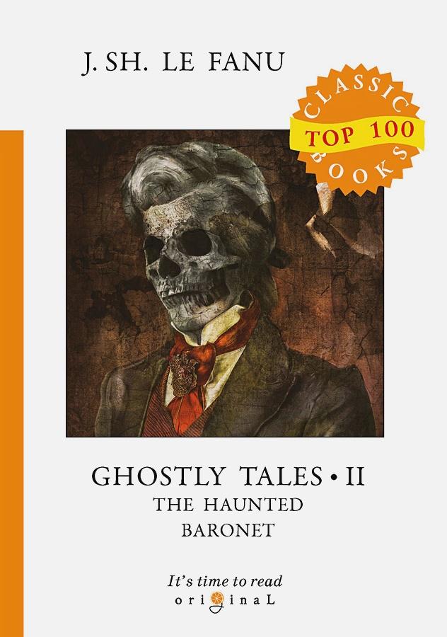 Le Fanu J.S. - Ghostly Tales 2. The Haunted Baronet = Рассказы о призраках 2. Призрачный Барон: на англ.яз обложка книги