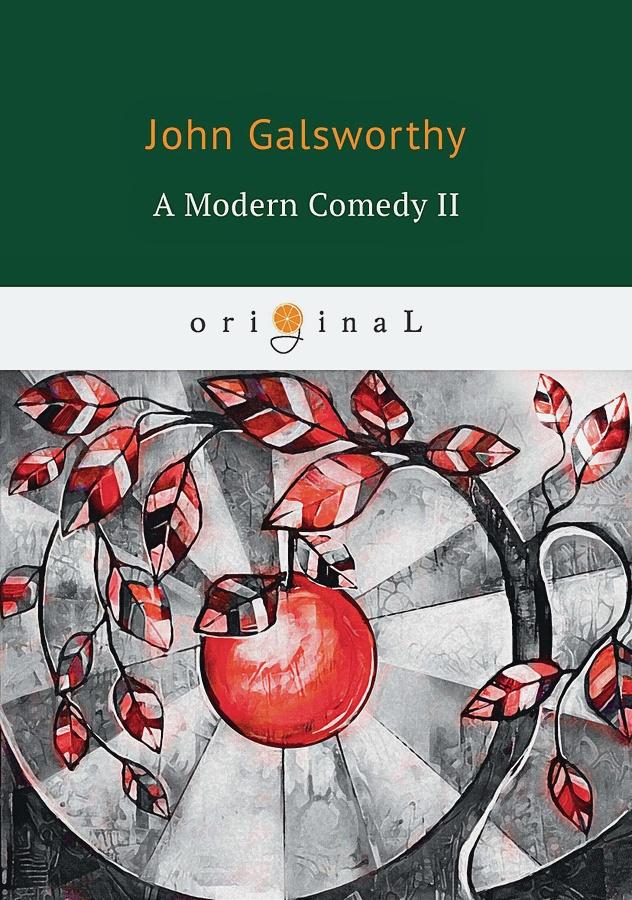 Galsworthy J. - A Modern Comedy 2 = Современная комедия 2: на англ.яз обложка книги