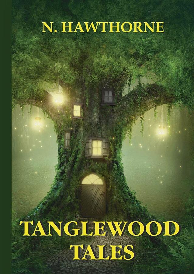 Hawthorne N. - Tanglewood Tales = Сказания Лесной Чащи: сборник мифов на англ.яз обложка книги