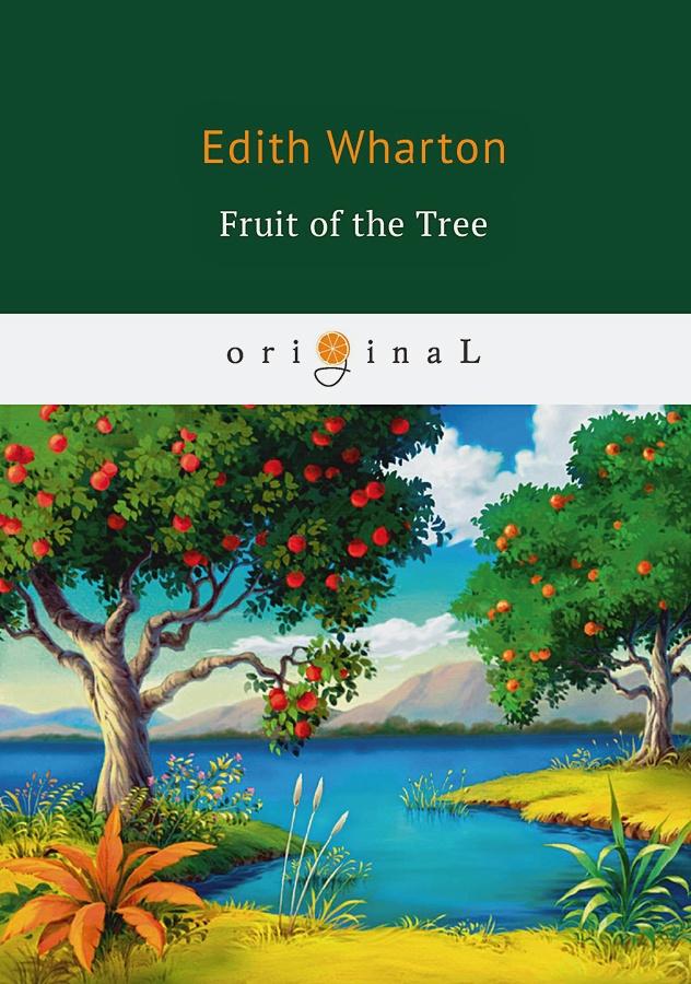 Wharton E. - The Fruit of the Tree = Плод дерева: на англ.яз обложка книги